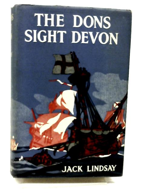 The Dons Sight Devon by Jack Lindsay by Jack Lindsay