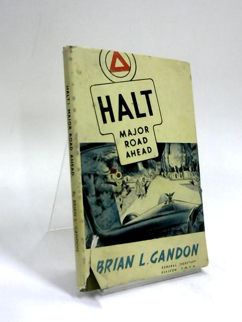 Halt ! Major Road Ahead : Talks to Young People by Brian L. Gandon