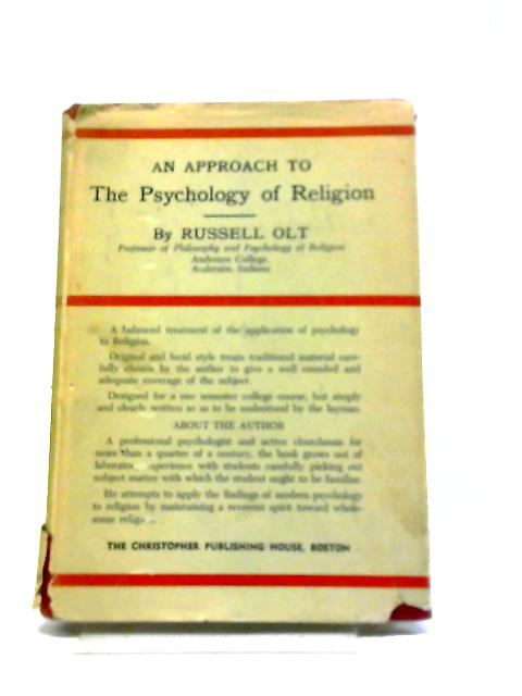 An Approach To The Psychology Of Religion by Russell Olt