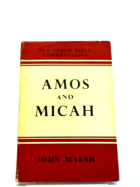 Amos and Micah: Introduction And Commentary (Torch Bible Commentaries) by John Marsh