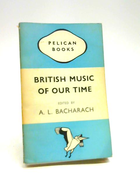 British Music of Our Time (Pelican Books) by A L Bacharach
