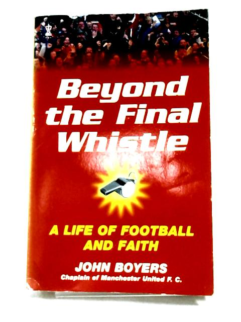Beyond the Final Whistle By John Boyers