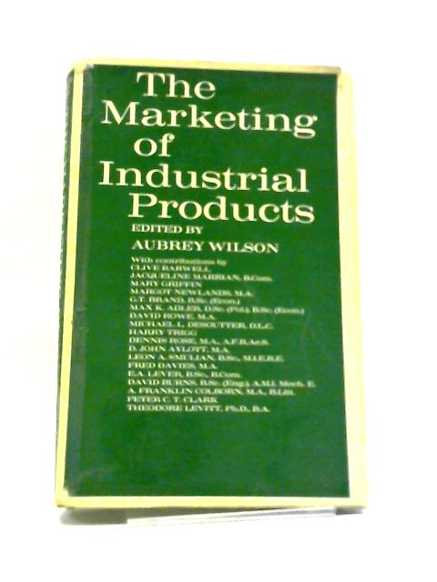 The Marketing of Industrial Products by A Wilson