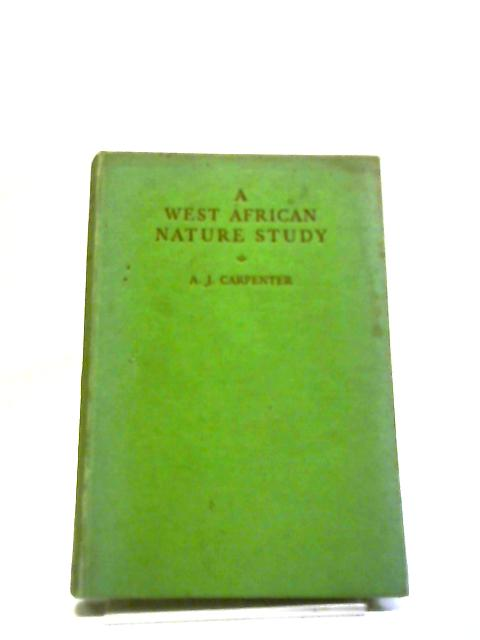 A West African Nature Study By Arthur John Carpenter