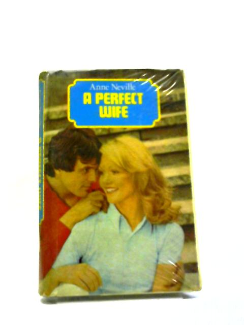 Perfect Wife by Anne Neville