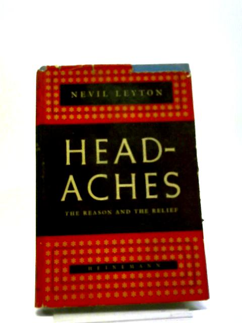 Headaches: The Reason And The Relief by Nevil Leyton