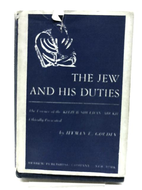 The Jew and His Duties by Goldin, Hyman E