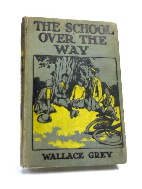 The School Over The Way by Wallace Grey,