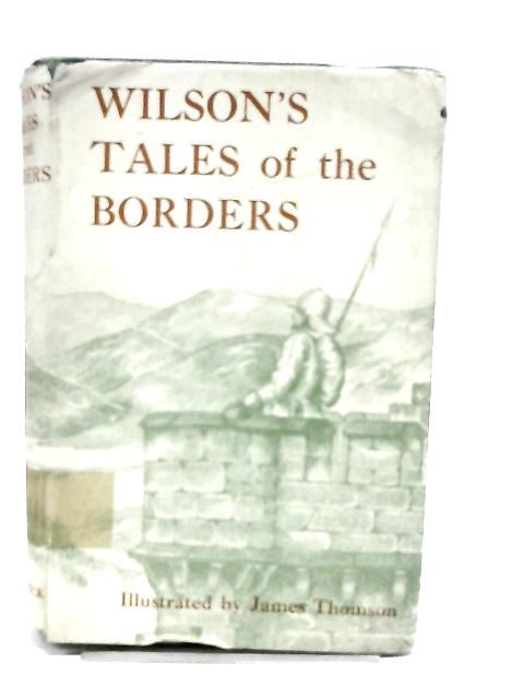 Wilsons Tales of the Borders by John Mackay Wilson