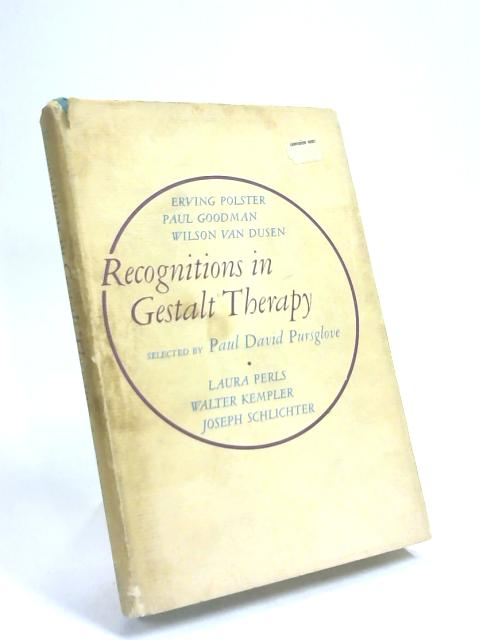 Recognitions in Gestalt Therapy, by P D Pursglove
