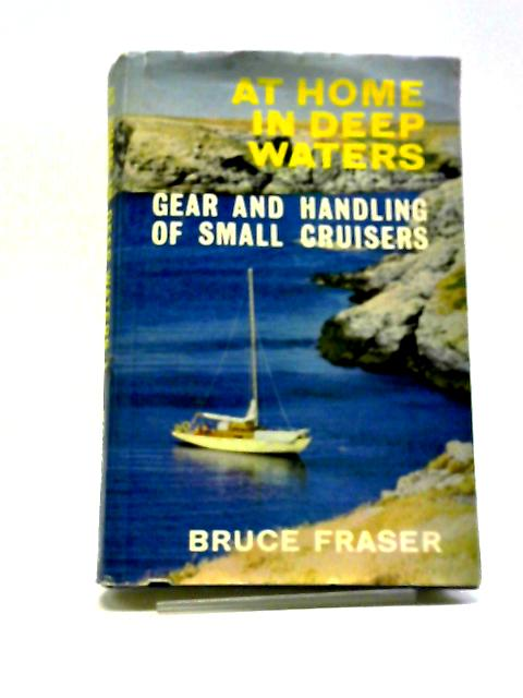 At home in deep waters: Gear and handling of small cruisers by Fraser, Bruce-