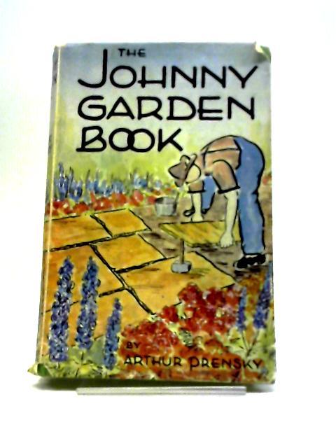 The Johnny Garden Book By Arthur Prensky