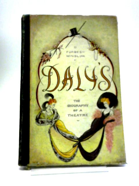 Dally's The Biography Of A Theatre by D Forbes-Winslow