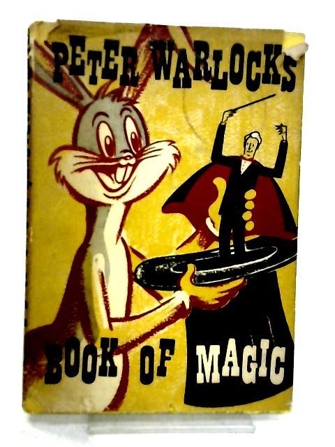 Peter Warlocks Book of Magic By Warlock