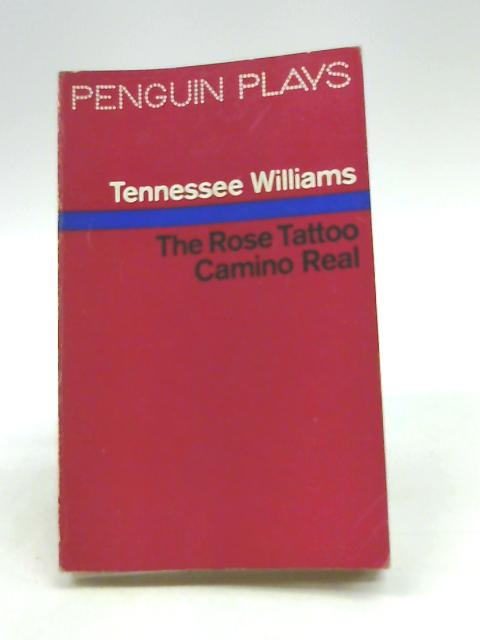 The Rose Tattoo, Camino Real by Williams, T