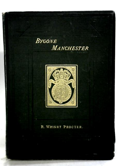 Memorials Of Bygone Manchester by Procter, Richard Wright