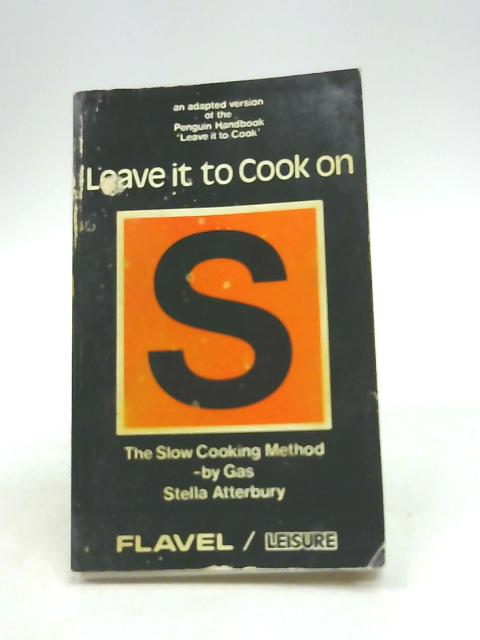Leave It To Cook On 'S' The slow cooking method - by gas by Stella Atterbury