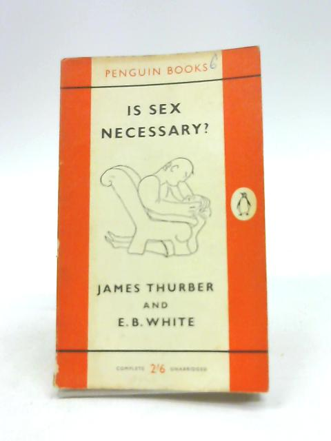 Is Sex Necessary. by Thurber, James; White, E. B.