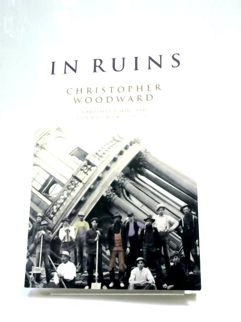 In Ruins by Christopher Woodward,