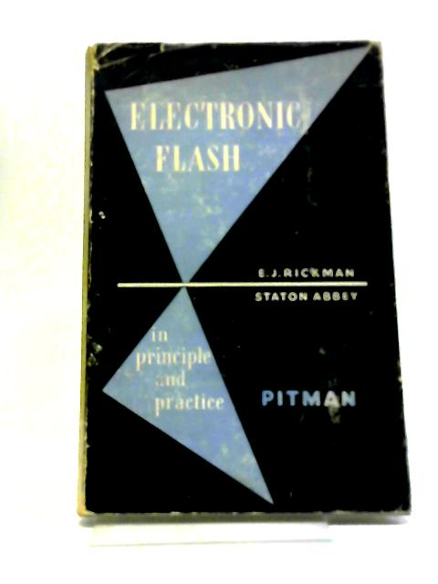 Electronic Flash In Principle And Practice by Rickman, E J And Abbey, Staton
