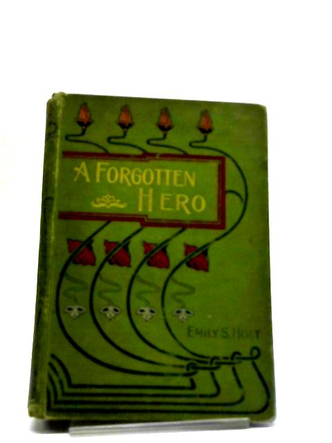 A Forgotten Hero By Emily S. Holt
