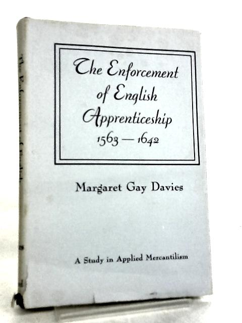 The Enforcement of English Apprenticeship by Margaret Gay Davies