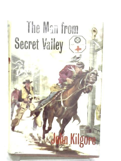The Man from Secret Valley by Kilgore, John