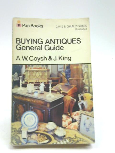 Buying Antiques. General Guide by Coysh, A W & J King