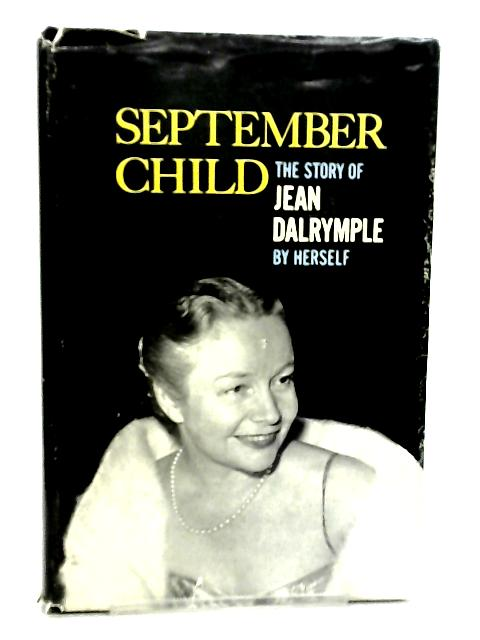 September Child the Story of Jean Dalrymple By Jean Dalrymple