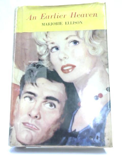 An Earlier Heaven by Majorie Ellison,