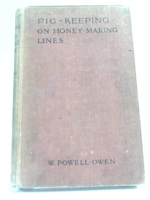 Pig Keeping on Money Making Lines by W Powell-Owen,