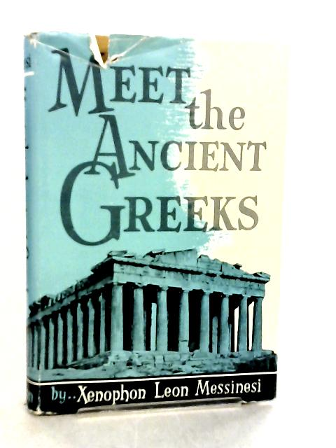 Meet the Ancient Greeks by Xenophon Leon Messinesi