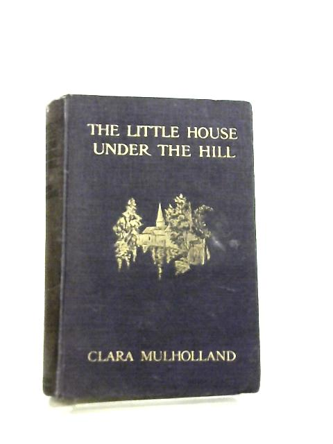 The Little House Under the Hill by Clara Mulholland
