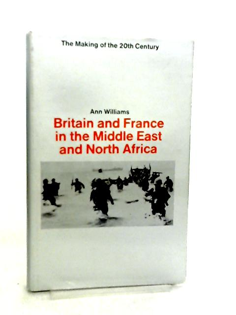 Britain and France in the Middle East and North Africa 1914-1967 by Ann Williams