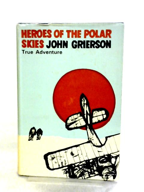 Heroes of the Polar Skies by John Grierson
