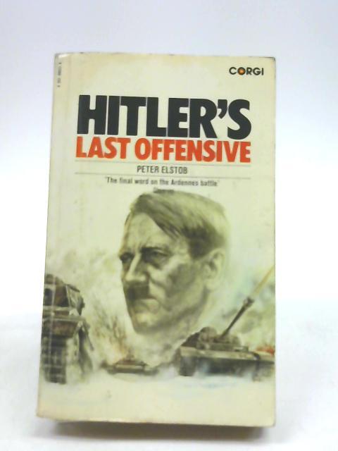 Hitler's Last Offensive by Elstob, Peter