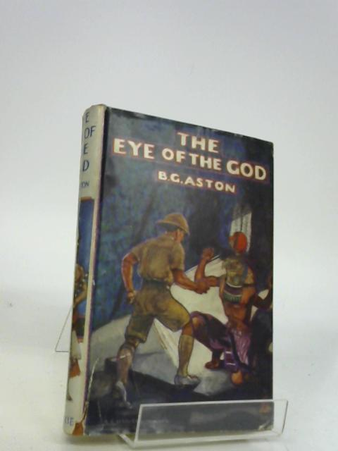 The Eye Of The God by B.G. Aston by B.G. Aston