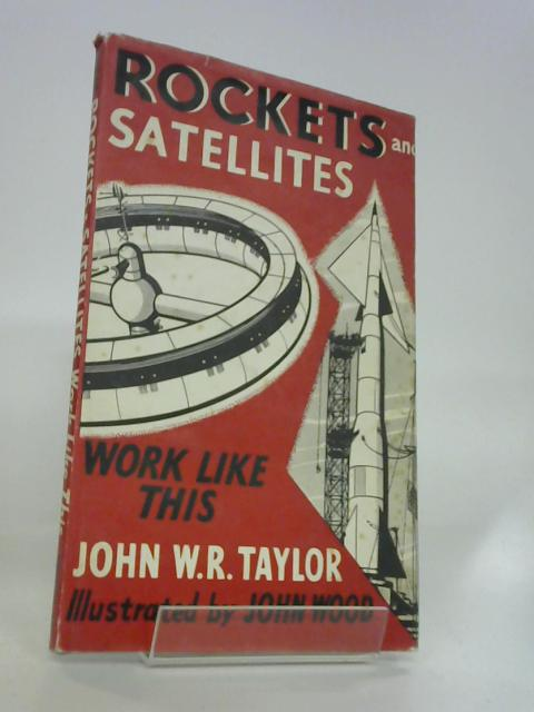 Rockets and satellites work like this (Science works like this series) by Taylor, John W. R