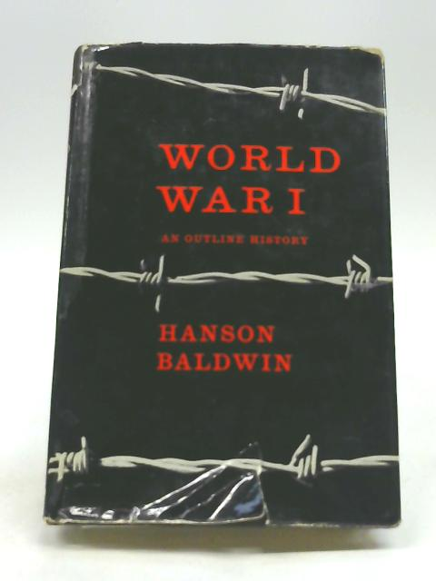 World War 1: An outline history By Baldwin, Hanson Weightman