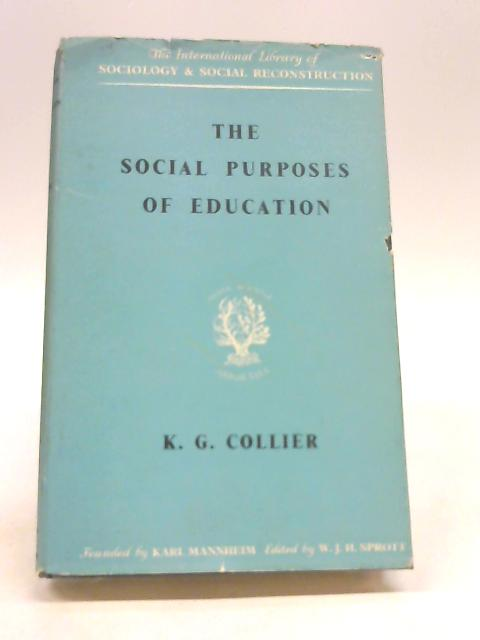 The Social Purposes Of Education: Personal And Social Values In Education by Collier Kg