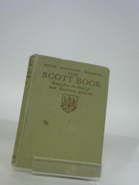 The Scott Book: Scenes from the Novels of Sir Walter Scott ( Bell's Novelist Readers Series ) by Borland, W. P. ( Editied By )