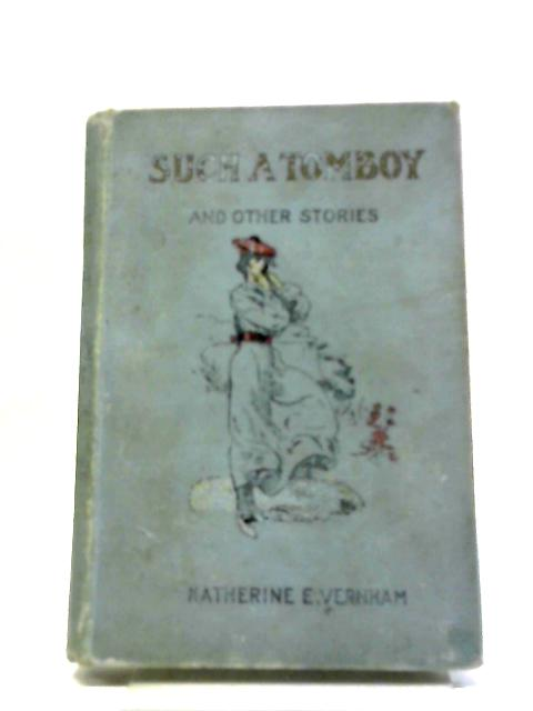 Such a Tomboy, And Other Stories. - by Katherine E Vernham