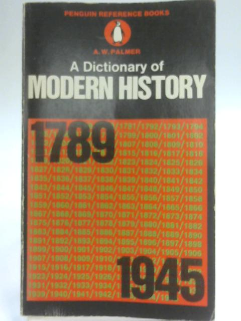A Dictionary of Modern History: 1789-1945 by Palmer, Alan W.
