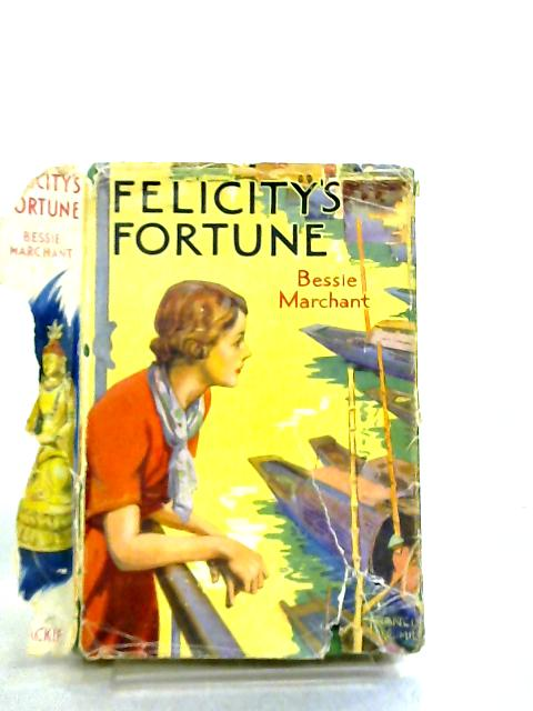 Felicity's Fortune by Bessie Marchant