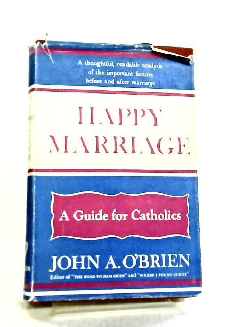 Happy Marriage, Guidance Before and Sfter by J. A. O'Brien