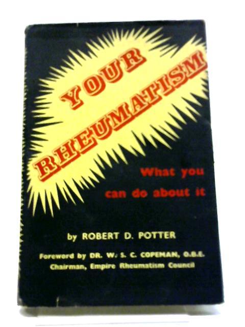 Your Rheumatism by Robert D Potter