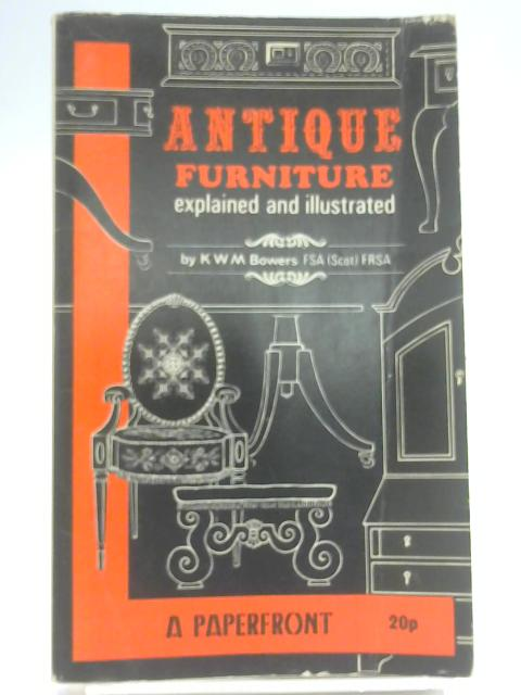 Antique Furniture Explained and Illustrated (Paperfronts) by Bowers, K.W.M.