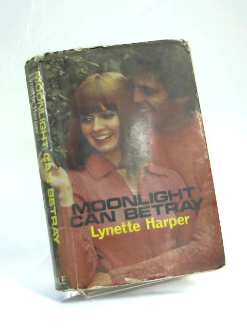 Moonlight Can Betray by Lynette Harper