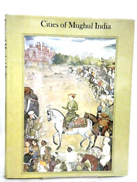 Cities of Mughul India by Delhi Agra & Fatehpur Sikri
