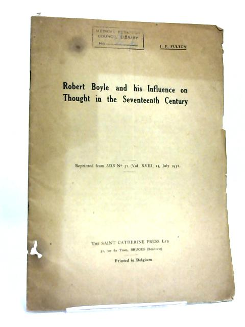 Robert Boyle and His Influence on Thought in the Seventeenth Century By J F.Fulton